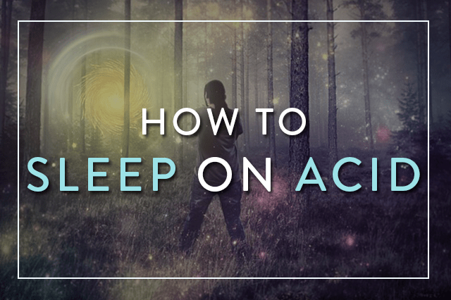 How to Sleep on Acid