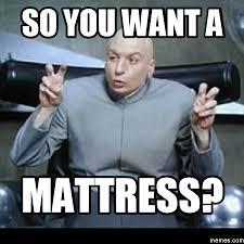 So you want a mattress