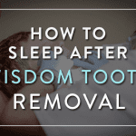 How to Sleep After Wisdom Tooth Removal
