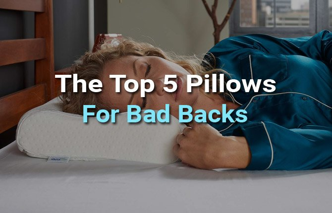 The Top 5 Pillows For Bad Backs