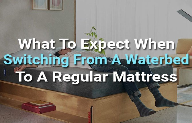 What To Expect When Switching From A Waterbed To A Regular Mattress